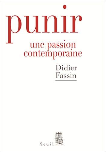 Punir. Une passion contemporaine par Didier Fassin