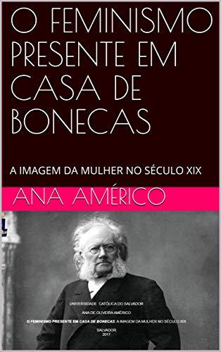 O FEMINISMO PRESENTE EM CASA DE BONECAS: A IMAGEM DA MULHER NO SÉCULO XIX (Portuguese Edition) por Ana Américo
