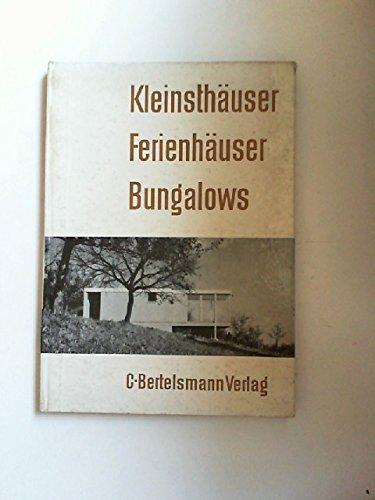 Kleinsthäuser: Ferienhäuser - Bungalows. 160 Beispiele kleiner Eigenheime, Wochenendhäuser,...