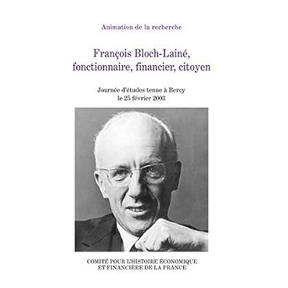 François Bloch-Lainé, fonctionnaire, financier, citoyen (Histoire économique et financière de la France)