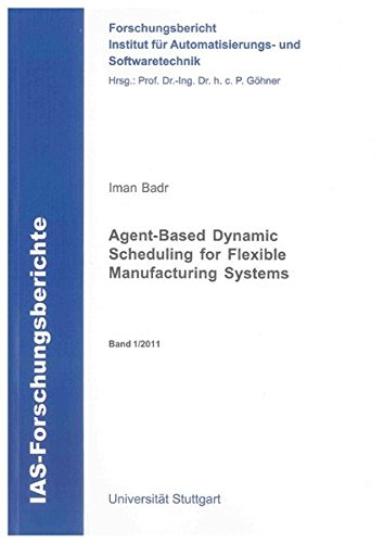 Agent-Based Dynamic Scheduling for Flexible Manufacturing Systems (IAS-Forschungsberichte)