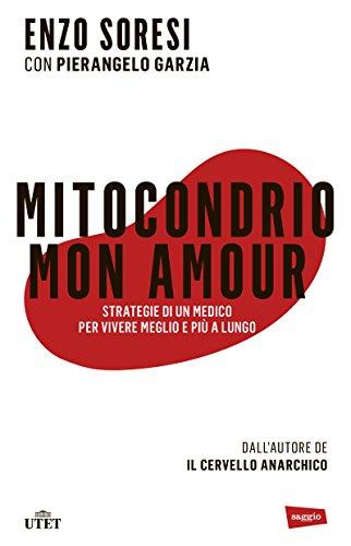 Mitocondrio mon amour. Strategie di un medico per vivere meglio e più a lungo. Con e-book
