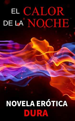 EL CALOR DE LA NOCHE ( Erótica en Español ): Novela erótica dura, sexo, romanticismo, romance, erotismo, fastasías oscuras sexuales, morbo oscuro