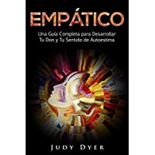 Empático: Una Guía Completa para Desarrollar Tu Don y Tu Sentido de Autoestima (Libro en Español/Empath Spanish Book Version)