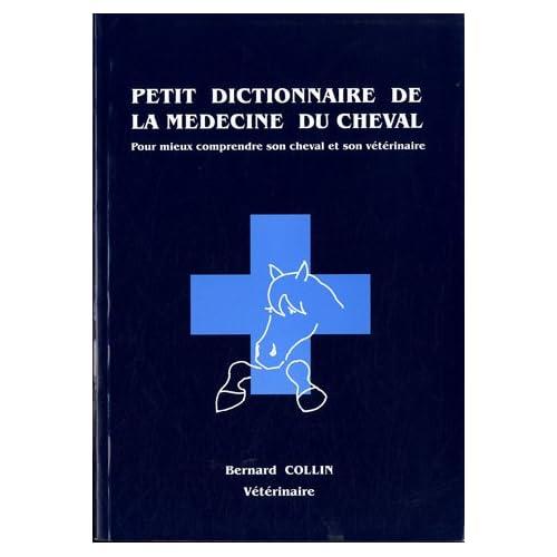 Petit dictionnaire de la médecine du cheval : Pour mieux comprendre son cheval et son vétérinaire