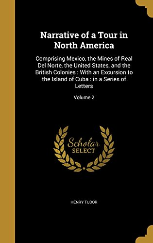 Narrative of a Tour in North America: Comprising Mexico, the Mines of Real Del Norte, the United States, and the British Colonies : With an Excursion ... of Cuba : in a Series of Letters; Volume 2