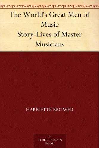 The World's Great Men of Music Story-Lives of Master Musicians (English Edition) par  Harriette Brower