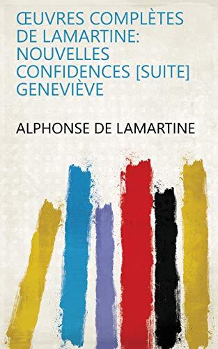 Œuvres Complètes De Lamartine: Nouvelles Confidences Suite Geneviève