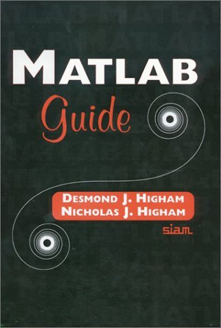 MATLAB Guide by Desmond J. Higham (2000-01-01)