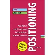 Positioning: Wie Marken und Unternehmen in übersättigten Märkten überleben (Business Essentials)
