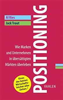 Positioning: Wie Marken und Unternehmen in übersättigten Märkten überleben (Business Essentials) von [Ries, Al, Trout, Jack]