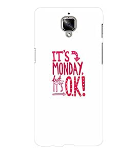 EPICCASE Its Monday But Its OK Mobile Back Case Cover For OnePlus Three (Designer Case)