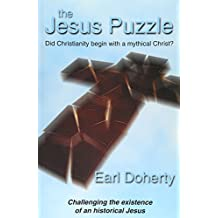 The Jesus Puzzle: Did Christianity Begin with a Mythical Christ? Challenging the Existence of an Historical Jesus by Earl Doherty (2005-01-01)