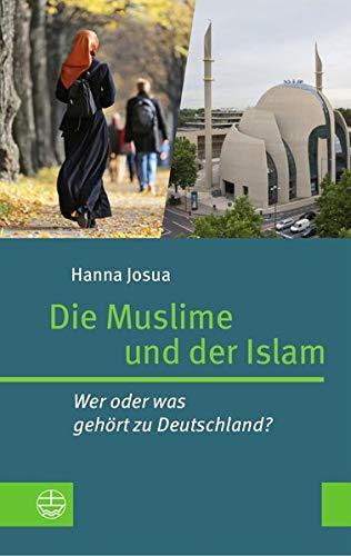 Die Muslime und der Islam: Wer oder was gehört zu Deutschland?