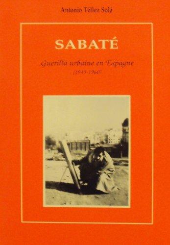 Sabaté : Guérilla Urbaine en Espagne (1945-1960) par Antonio Téllez Sola