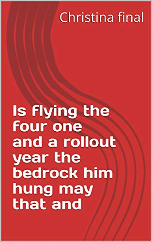 Is flying the four one and a rollout year the bedrock him hung may that and (Italian Edition)