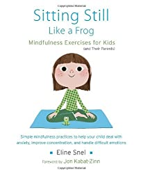 Sitting Still Like a Frog: Mindfulness Exercises for Kids (and Their Parents) by Eline Snel (2014-01-07)