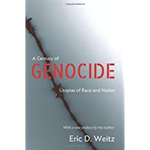 A Century of Genocide: Utopias of Race and Nation by Eric D. Weitz (2015-04-27)