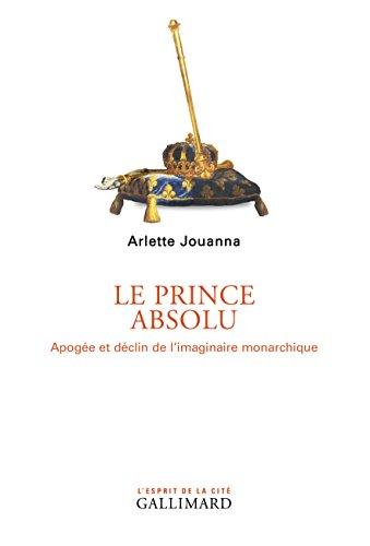 Le prince absolu : Apogée et déclin de l'imaginaire monarchique par Arlette Jouanna