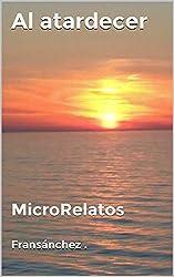 Al atardecer: MicroRelatos