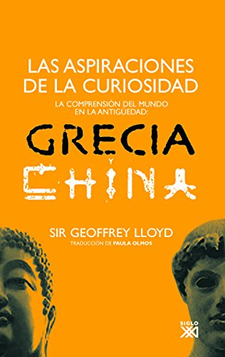 Las aspiraciones de la curiosidad: La comprensión del mundo en la Antigüedad: Grecia y China