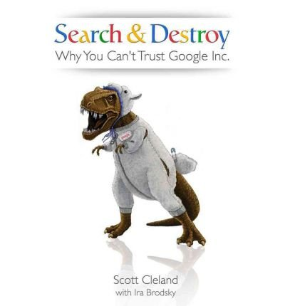 [(Search & Destroy: Why You Can't Trust Google, Inc. )] [Author: Scott Cleland] [May-2011]