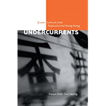 Undercurrents: Queer Culture and Postcolonial Hong Kong (Sexuality Studies)