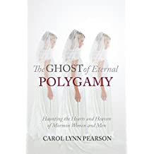 The Ghost of Eternal Polygamy: Haunting the Hearts and Heaven of Mormon Women and Men (English Edition)