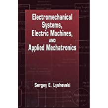 Electromechanical Systems, Electric Machines and Applied Mechatronics (Electric Power Engineering Series)