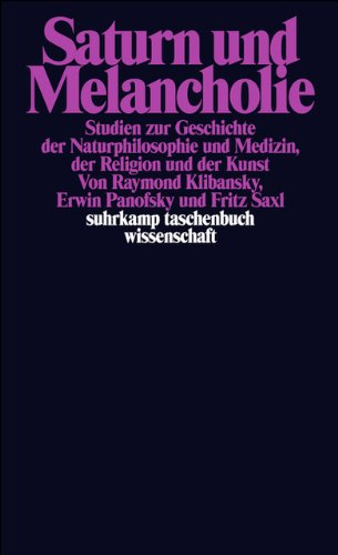 Saturn und Melancholie: Studien zur Geschichte der Naturphilosophie und Medizin, der Religion und der Kunst (suhrkamp taschenbuch wissenschaft, Band 1010)