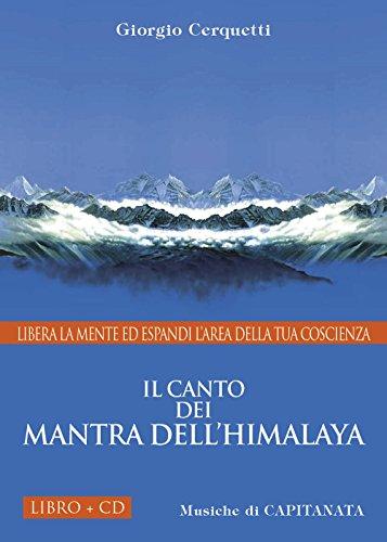 Il canto dei Mantra dell'Himalaya. Libera la mente ed espandi l'area della tua coscienza. Con CD Audio
