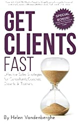 Get Clients Fast: The Fast Track to More Clients, More Leads & More Sales for