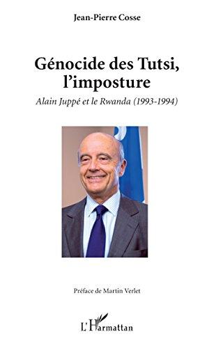Gnocide des Tutsi, l'imposture: Alain Jupp et le Rwanda (1993-1994)