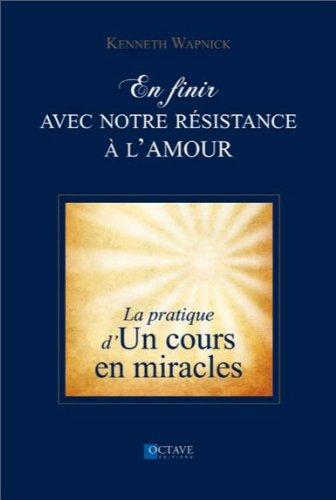 En finir avec notre résistance à l'amour - La pratique d'Un cours en miracles par Kenneth Wapnick
