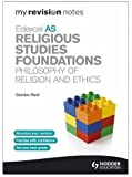 My Revision Notes: Edexcel AS Religious Studies Foundations: Philosophy of Religion and Ethics (MRN)