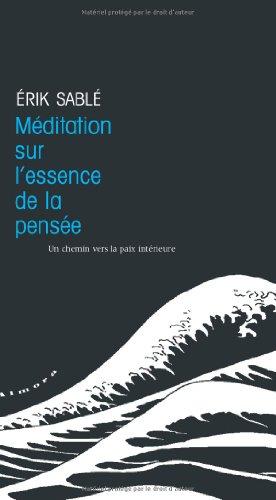 Méditation sur l'essence de la pensée : Un chemin vers la paix intérieure par Erik Sablé
