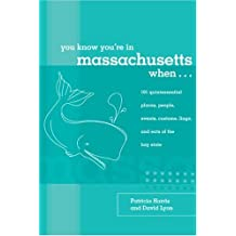 You Know You're in Massachusetts When...: 101 Quintessential Places, People, Events, Customs, Lingo, and Eats of the Bay State (You Know You're In Series)