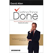Getting Things Done: The Art Of Stress-Free Productivity by David Allen (2002-01-01)