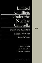 Limited Conflict Under the Nuclear Umbrella: Indian and Pakistani Lessons - From the Kargil Crisis