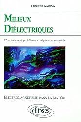 Milieux diélectriques: électromagnétisme dans la matière : exercices et problèmes corrigés et commentés posés à l§écrit et à l'oral des concours et examens de l'enseignement supérieur