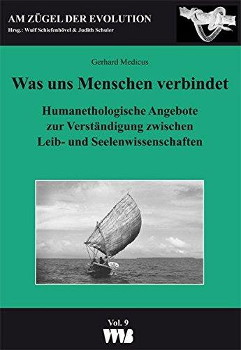 Was uns Menchen verbindet: Humanethologische Angebote zur Verständigung zwischen Leib- und Seelenwissenschaften (Am Zügel der Evolution)