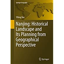 Nanjing: Historical Landscape and Its Planning from Geographical Perspective (Springer Geography) (English Edition)