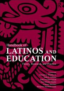 Handbook of Latinos and Education: Theory, Research, and Practice