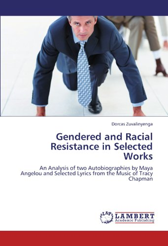 Gendered and Racial Resistance in Selected Works: An Analysis of two Autobiographies by Maya Angelou and Selected Lyrics from the Music of Tracy Chapman