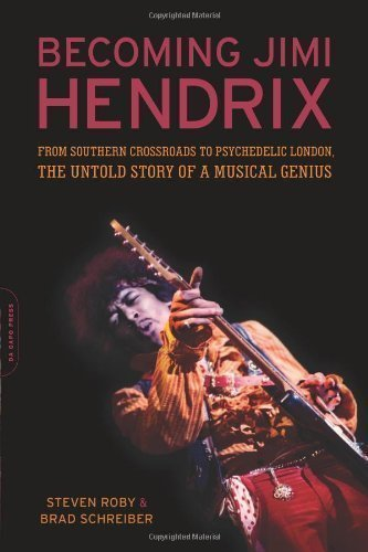 Becoming Jimi Hendrix: From Southern Crossroads to Psychedelic London, the Untold Story of a Musical Genius by Roby, Steven, Schreiber, Brad published by Da Capo Press (2010)