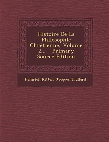 Histoire de La Philosophie Chretienne, Volume 2.