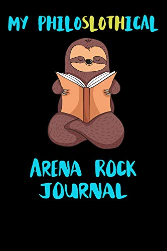 My Philoslothical Arena Rock Journal: Blank Lined Notebook Journal Gift Idea For (Lazy) Sloth Spirit Animal Lovers