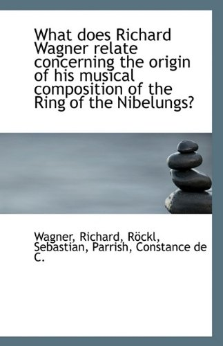 What does Richard Wagner relate concerning the origin of his musical composition of the Ring