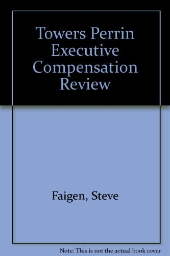 The Towers Perrin Executive Compensation Review: An Authoritative Guide to Best Practices -