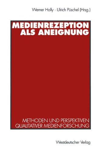 Medienrezeption als Aneignung: Methoden und Perspektiven qualitativer Medienforschung